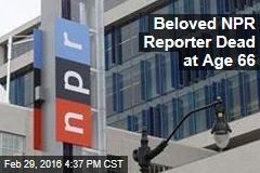 Beloved NPR Reporter Dead at Age 66