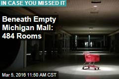 Beneath Empty Michigan Mall: 484 Rooms