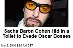 Sacha Baron Cohen Hid in a Toilet to Evade Oscar Bosses