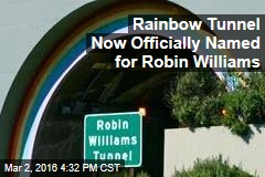 Rainbow Tunnel Now Officially Named for Robin Williams