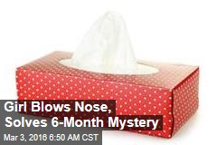 Girl Blows Nose, Solves 6-Month Mystery