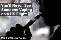 You'll Never See Someone Vaping on a US Flight