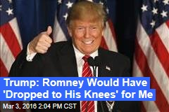 Trump: Romney Would Have 'Dropped to His Knees' for Me
