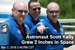 Astronaut Scott Kelly Grew 2 Inches in Space