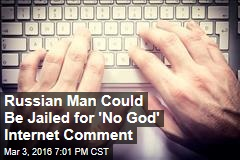 Russian Man Could Be Jailed for 'No God' Internet Comment