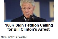106K Sign Petition Calling for Bill Clinton's Arrest
