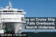 Guy on Cruise Ship Falls Overboard; Search Underway