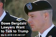 Bowe Bergdahl Lawyers Want to Talk to Trump