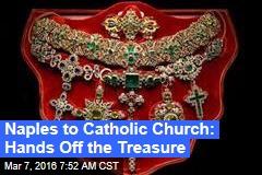 Naples to Catholic Church: Hands Off the Treasure