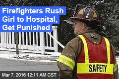 Firefighters Rush Girl to Hospital, Get Suspended