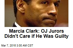 Marcia Clark: OJ Jurors Didn't Care If He Was Guilty