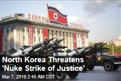 North Korea Threatens 'Nuke Strike of Justice'