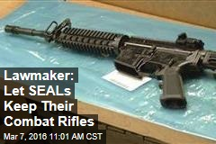Lawmaker: Let SEALs Keep Their Combat Rifles