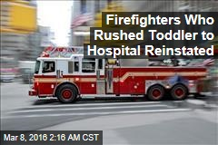 Firefighters Who Rushed Toddler to Hospital Reinstated