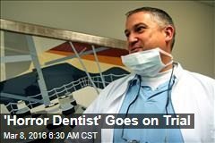 'Horror Dentist' Goes on Trial