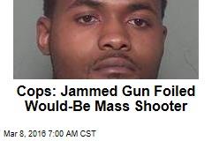 Cops: Jammed Gun Foiled Would-Be Mass Shooter
