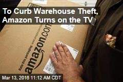 To Curb Warehouse Theft, Amazon Turns on the TV
