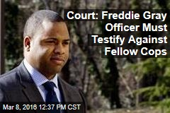 Court: Freddie Gray Officer Must Testify Against Fellow Cops