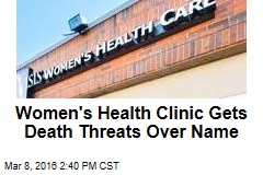 Women's Health Clinic Gets Death Threats Over Name