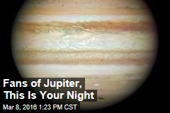 Fans of Jupiter, This Is Your Night