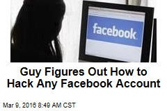 Guy Figures Out How to Hack Any Facebook Account
