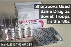 Sharapova Used Same Drug as Soviet Troops in the '80s