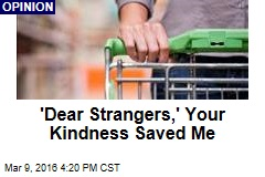 'Dear Strangers,' Your Kindness Saved Me