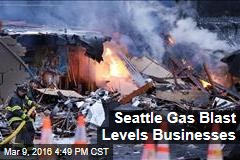 Seattle Gas Blast Levels Businesses