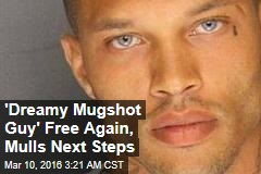 'Dreamy Mugshot Guy' Free Again, Mulls Next Steps