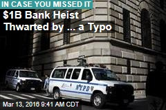 $1B Bank Heist Thwarted by ... a Typo