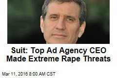 Suit: Top Ad Agency CEO Made Extreme Rape Threats