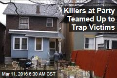 Killers at Party Teamed Up to Trap Victims