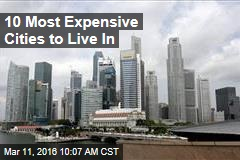 10 Most Expensive Cities to Live In