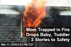 Mom Trapped in Fire Drops Baby, Toddler 2 Stories to Safety
