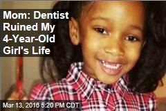 Mom: Dentist Gave My Girl Permanent Brian Damage