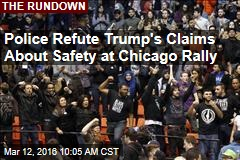 Police Refute Trump's Claims About Safety at Chicago Rally
