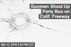 Gunmen Shoot Up Party Bus on Calif. Freeway