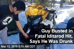 Guy Busted in Fatal Iditarod Hit, Says He Was Drunk