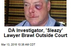 DA Investigator, 'Sleazy' Lawyer Brawl Outside Court