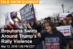 Brouhaha Swirls Around Trump's Rally Violence