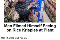 Man Films Himself Peeing on Rice Krispies at Plant