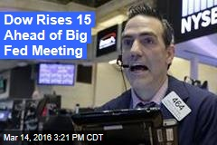Dow Rises 15 Ahead of Big Fed Meeting