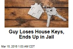 Guy Loses House Keys, Ends Up in Jail