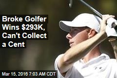 Broke Golfer Wins $293K, Can't Collect a Cent