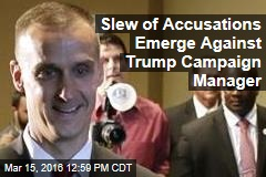 Slew of Accusations Emerge Against Trump Campaign Manager