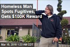 Homeless Man Spots Fugitives, Gets $100K Reward