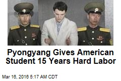 Pyongyang Gives US Tourist 15 Years Hard Labor
