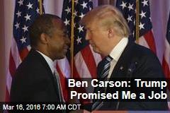 Ben Carson: Trump Promised Me a Job