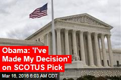 Obama: 'I've Made My Decision' on SCOTUS Pick