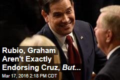 Rubio, Graham Aren't Exactly Endorsing Cruz, But ...